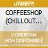 COFFEESHOP (CHILLOUT traxx VOL.1)