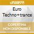 EURO TECHNO+TRANCE