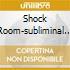 SHOCK ROOM-SUBLIMINAL TECHNO SOUND