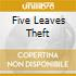 FIVE LEAVES THEFT