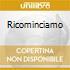 RICOMINCIAMO