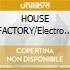 HOUSE FACTORY/Electro & Hard House