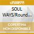SOUL WAYS/Round about the Lounge