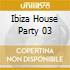 IBIZA HOUSE PARTY 03
