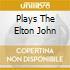 PLAYS THE ELTON JOHN