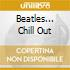 BEATLES... CHILL OUT