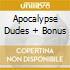 APOCALYPSE DUDES + BONUS