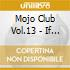 MOJO CLUB VOL.13 - IF YOU WANT MY LOVE