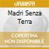 MADRI SENZA TERRA