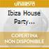 IBIZA HOUSE PARTY (ANTHEMS & REMIX)
