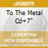 TO THE METAL  CD+7