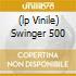 (LP VINILE) SWINGER 500