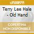Terry Lee Hale - Old Hand