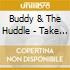 Buddy & The Huddle - Take A Ride Into The Life