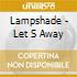 Lampshade - Let S Away