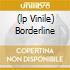 (LP VINILE) BORDERLINE