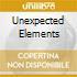 UNEXPECTED ELEMENTS