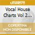 VOCAL HOUSE CHARTS VOL 2 2CD