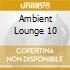 AMBIENT LOUNGE 10