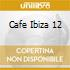 CAFE IBIZA 12