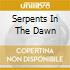 SERPENTS IN THE DAWN