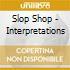 Slop Shop - Interpretations