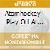 Atomhockey - Play Off At The Digital Gate