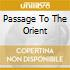 PASSAGE TO THE ORIENT