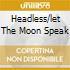 HEADLESS/LET THE MOON SPEAK