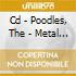 CD - POODLES, THE - METAL WILL STAND TALL