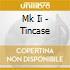 MK II - TINCASE