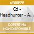 CD - HEADHUNTER - A BIZARRE GARDENING ACCIDENT