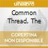 COMMON THREAD, THE