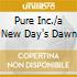PURE INC./A NEW DAY'S DAWN