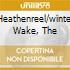 HEATHENREEL/WINTER WAKE, THE