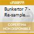 BUNKERTOR 7 - RE-SAMPLE EDITION