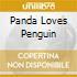 PANDA LOVES PENGUIN