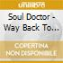 Soul Doctor - Way Back To Bone