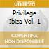 PRIVILEGE IBIZA VOL. 1