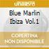 BLUE MARLIN IBIZA  VOL.1
