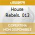 HOUSE REBELS. 013