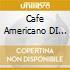 CAFE' AMERICANO DI ROMA VOL.2