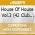 HOUSE OF HOUSE VOL.3  (42 CLUB HITS)