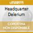HEADQUARTER DELERIUM