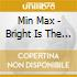 Min Max - Bright Is The Silence
