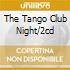 THE TANGO CLUB NIGHT/2CD