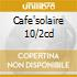 CAFE'SOLAIRE 10/2CD