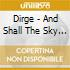 Dirge - And Shall The Sky Descend