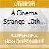 A CINEMA STRANGE-10TH ANNIVERSARY