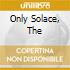 ONLY SOLACE, THE